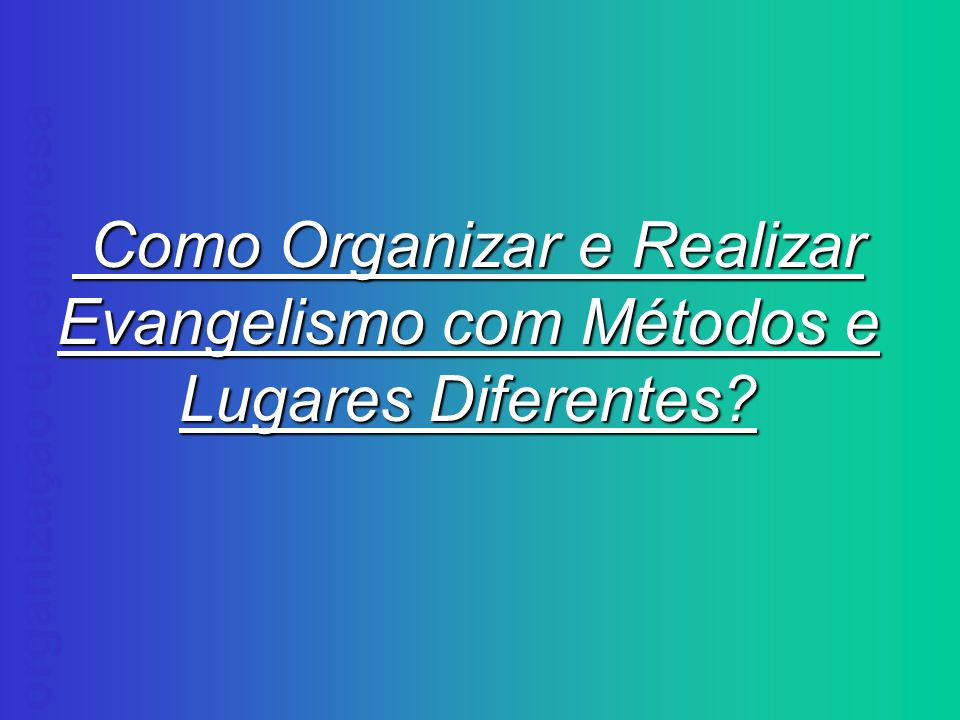 Evangelismo com Métodos e Lugares Diferentes