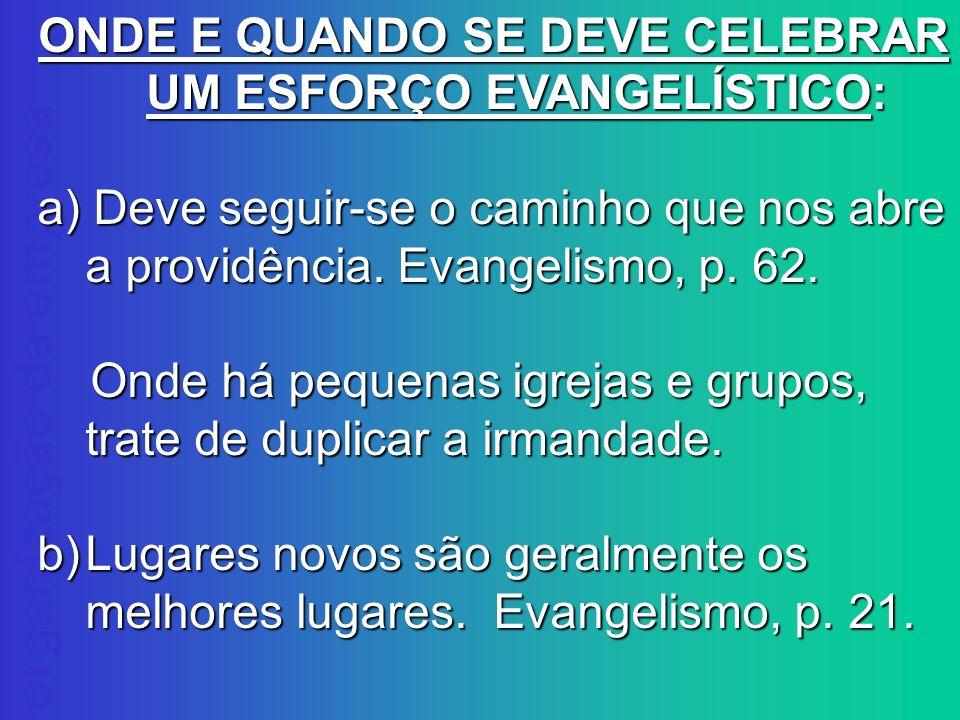 ONDE E QUANDO SE DEVE CELEBRAR UM ESFORÇO EVANGELÍSTICO: