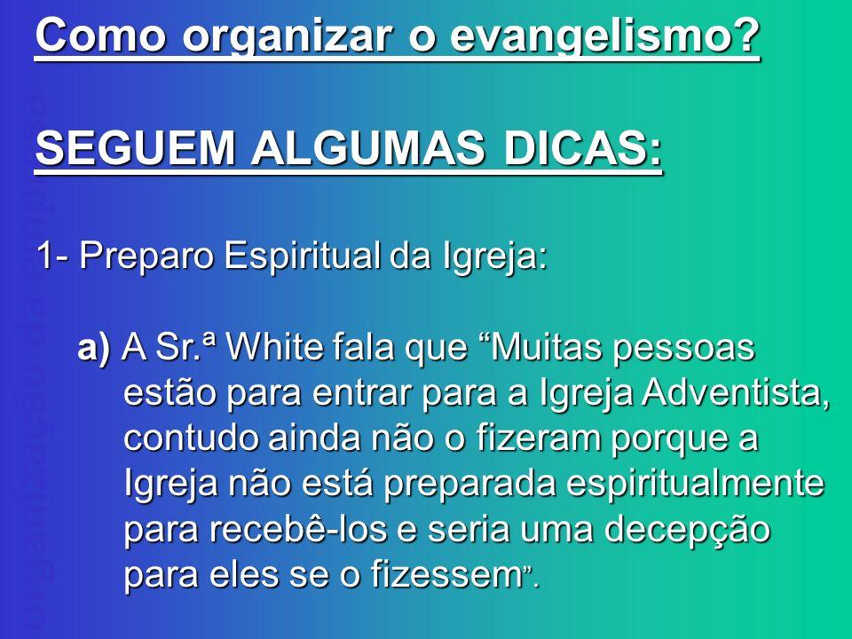 Como organizar o evangelismo SEGUEM ALGUMAS DICAS: