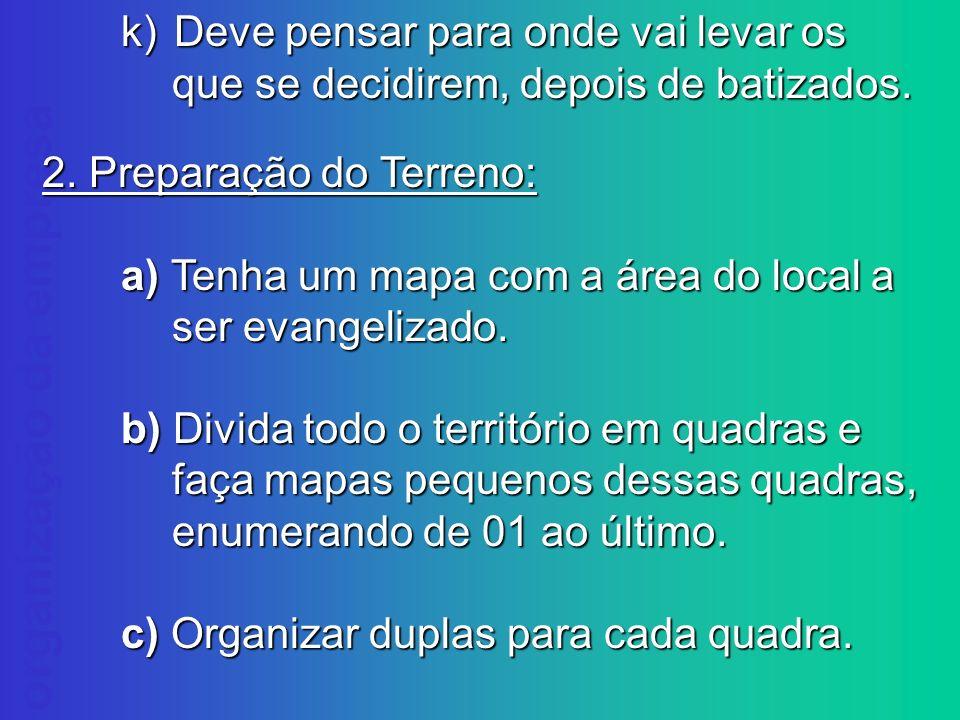k) Deve pensar para onde vai levar os que se decidirem, depois de batizados.