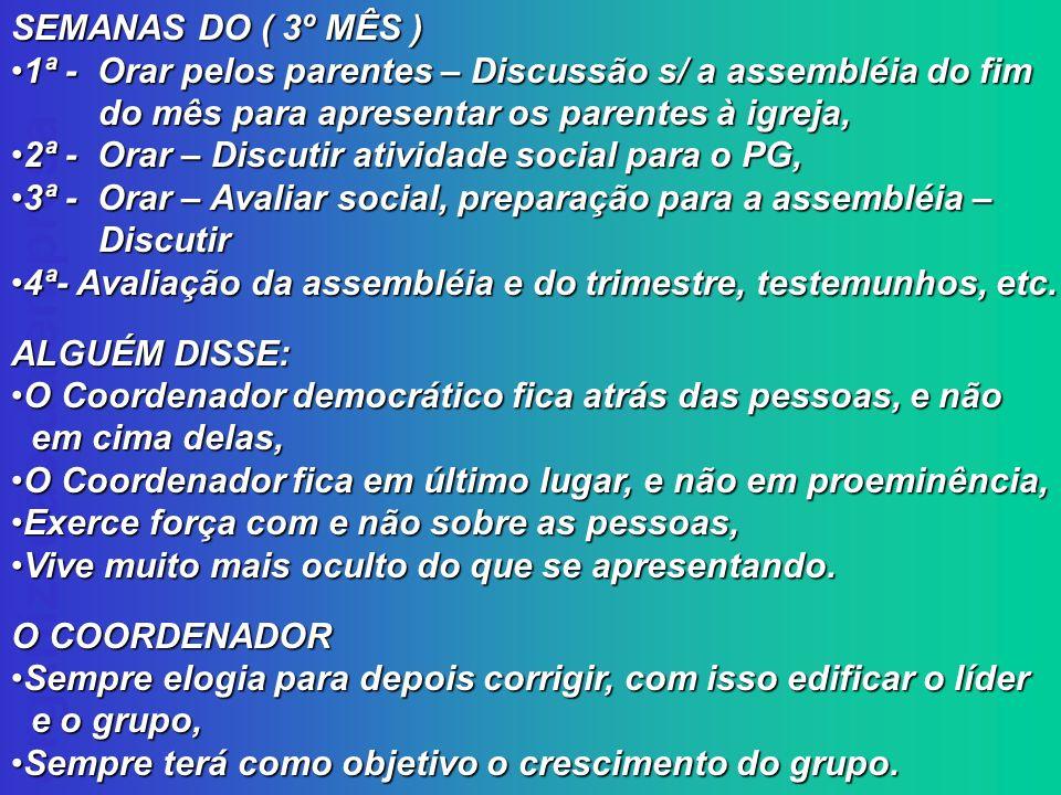 SEMANAS DO ( 3º MÊS ) 1ª - Orar pelos parentes – Discussão s/ a assembléia do fim. do mês para apresentar os parentes à igreja,