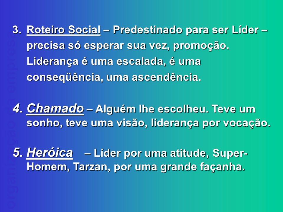 Roteiro Social – Predestinado para ser Líder – precisa só esperar sua vez, promoção. Liderança é uma escalada, é uma conseqüência, uma ascendência.