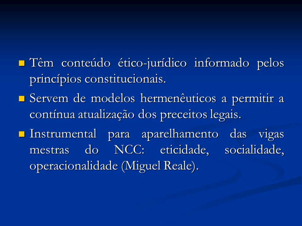 Têm conteúdo ético-jurídico informado pelos princípios constitucionais.