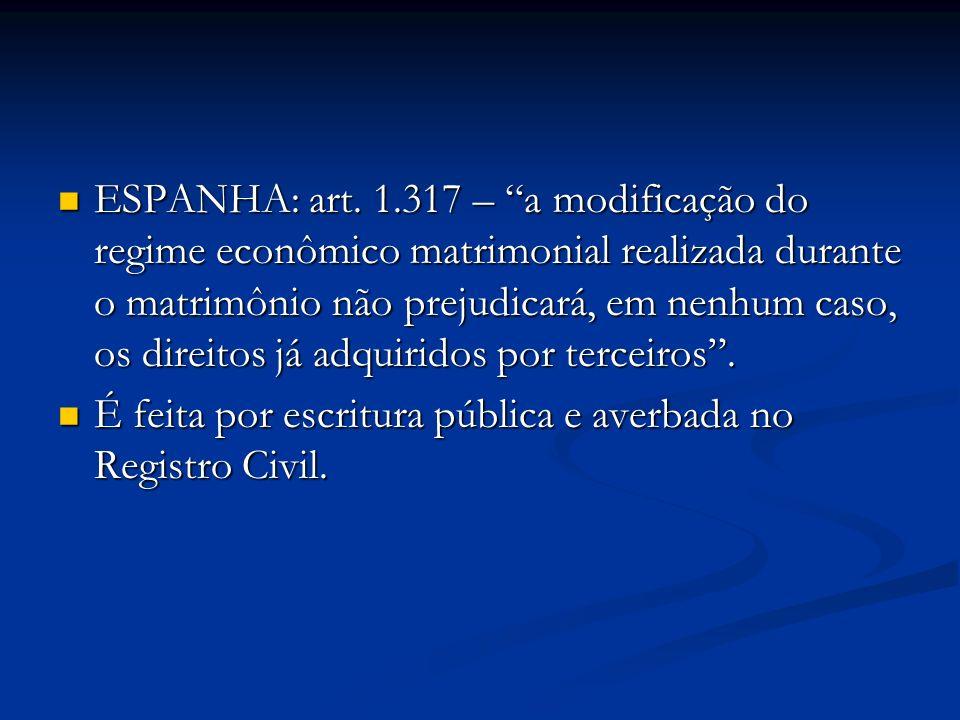 ESPANHA: art. 1.317 – a modificação do regime econômico matrimonial realizada durante o matrimônio não prejudicará, em nenhum caso, os direitos já adquiridos por terceiros .