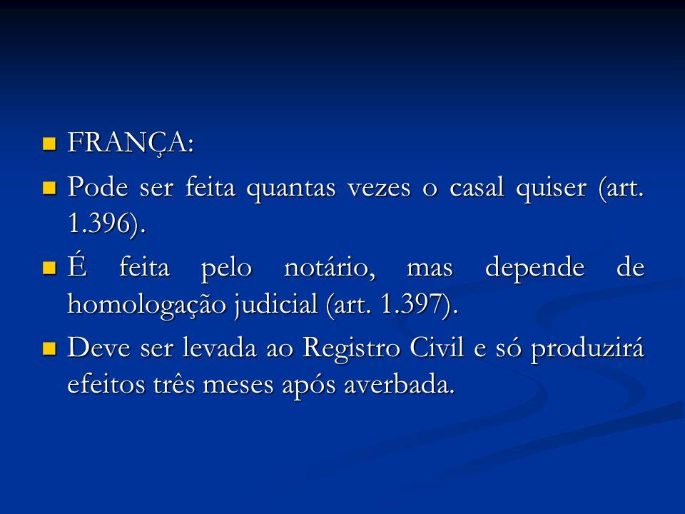 FRANÇA: Pode ser feita quantas vezes o casal quiser (art. 1.396). É feita pelo notário, mas depende de homologação judicial (art. 1.397).