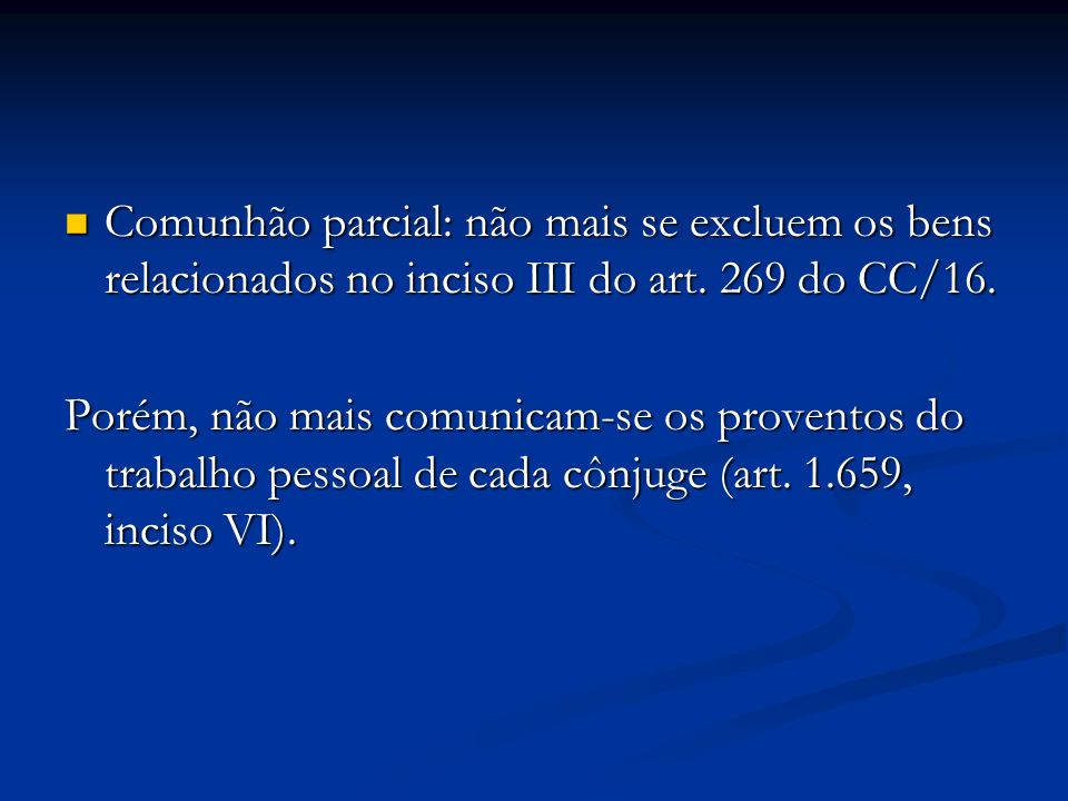 Comunhão parcial: não mais se excluem os bens relacionados no inciso III do art. 269 do CC/16.