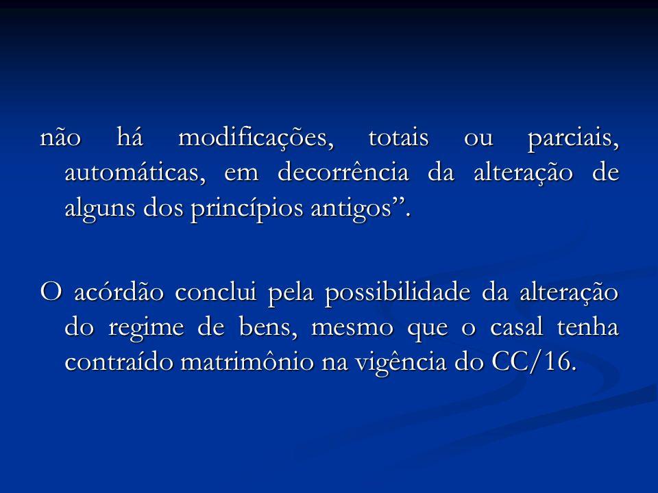 não há modificações, totais ou parciais, automáticas, em decorrência da alteração de alguns dos princípios antigos .