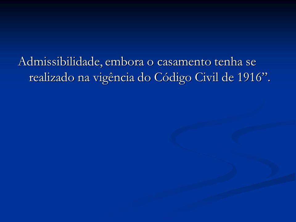 Admissibilidade, embora o casamento tenha se realizado na vigência do Código Civil de 1916 .