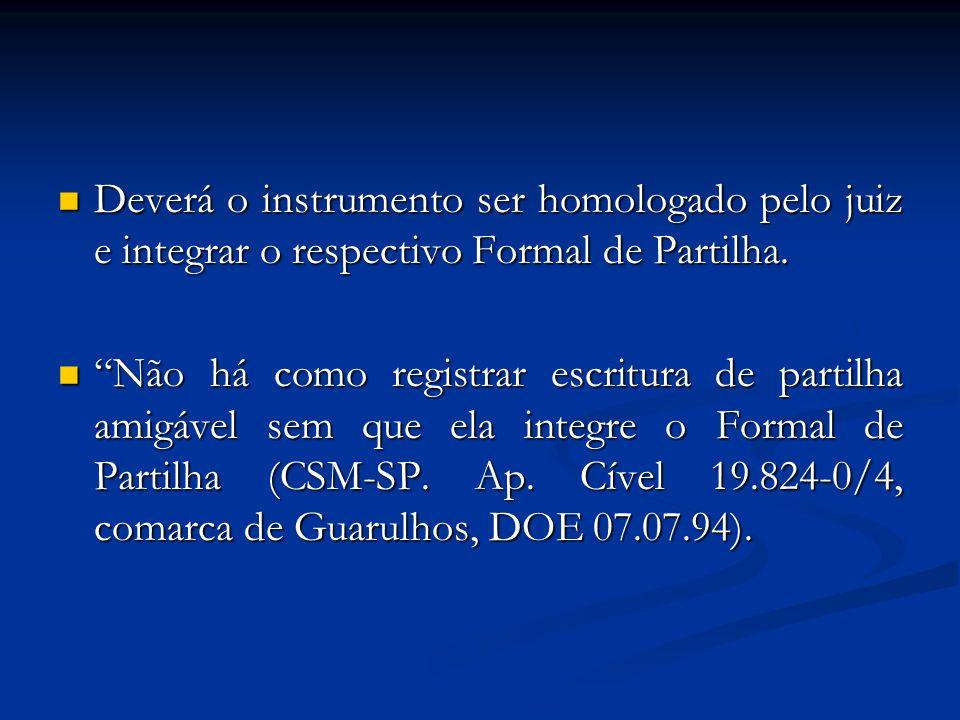 Deverá o instrumento ser homologado pelo juiz e integrar o respectivo Formal de Partilha.