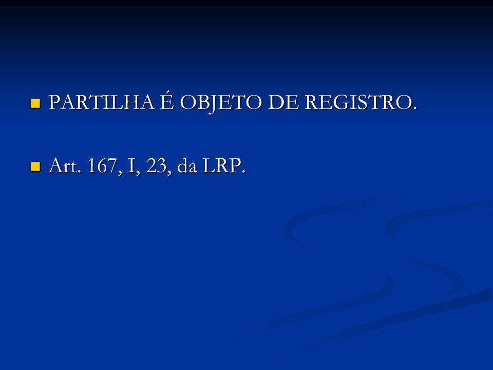PARTILHA É OBJETO DE REGISTRO.