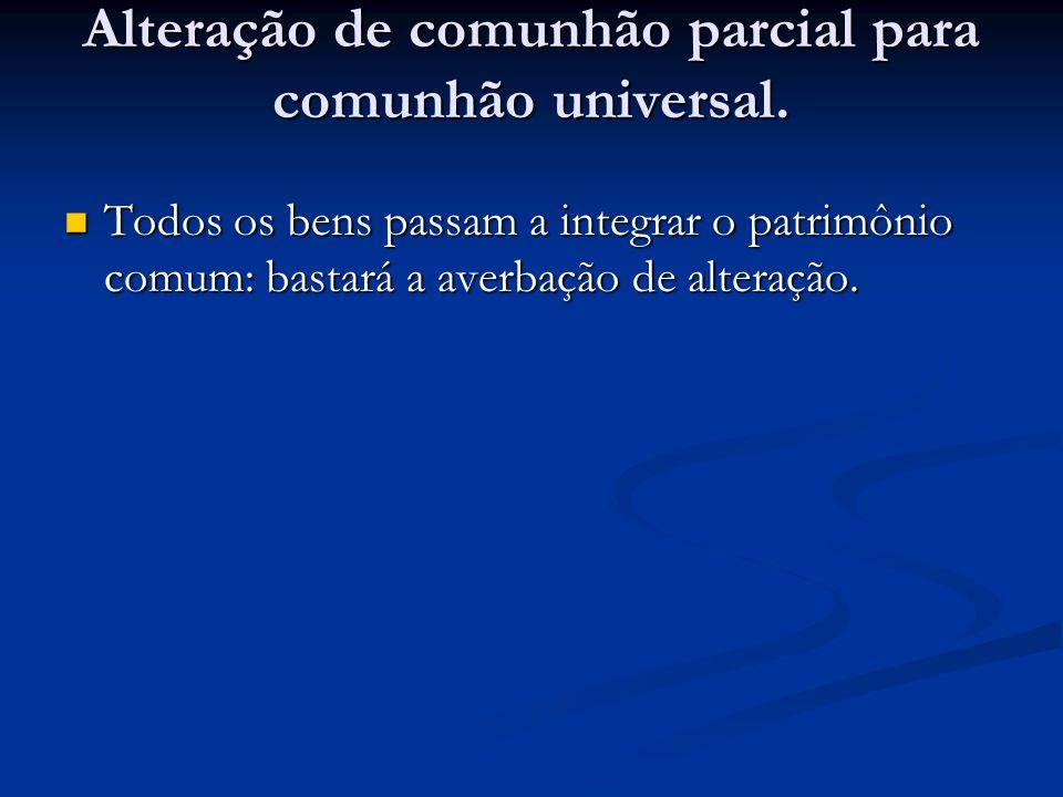 Alteração de comunhão parcial para comunhão universal.