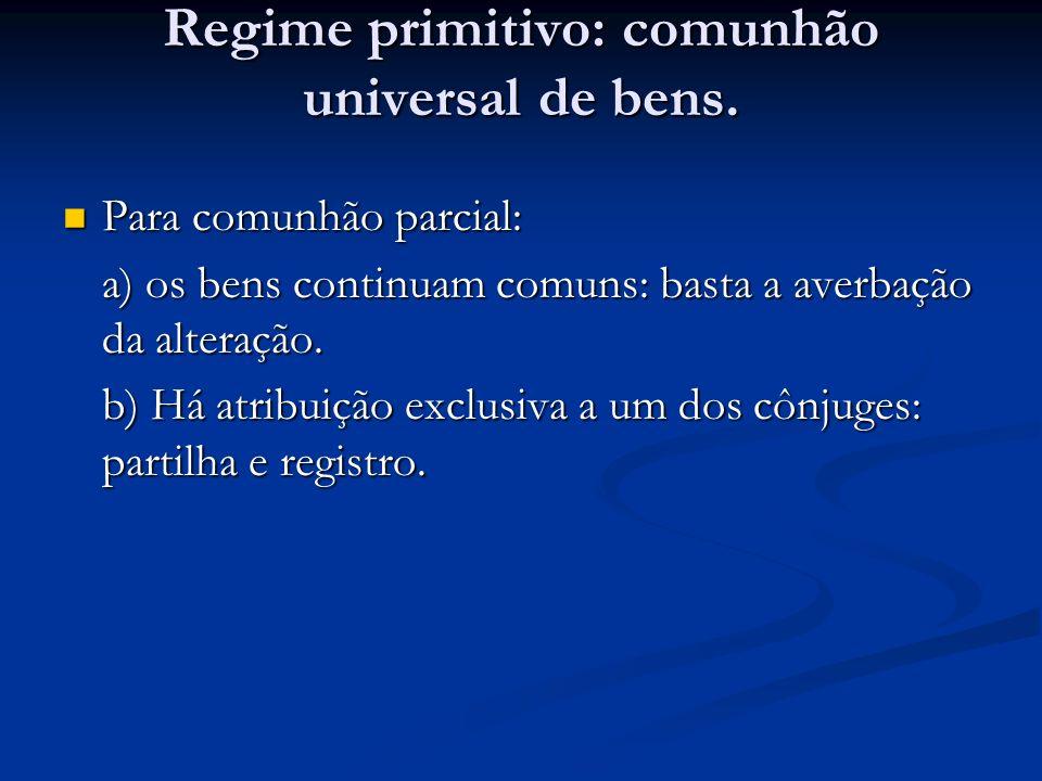 Regime primitivo: comunhão universal de bens.