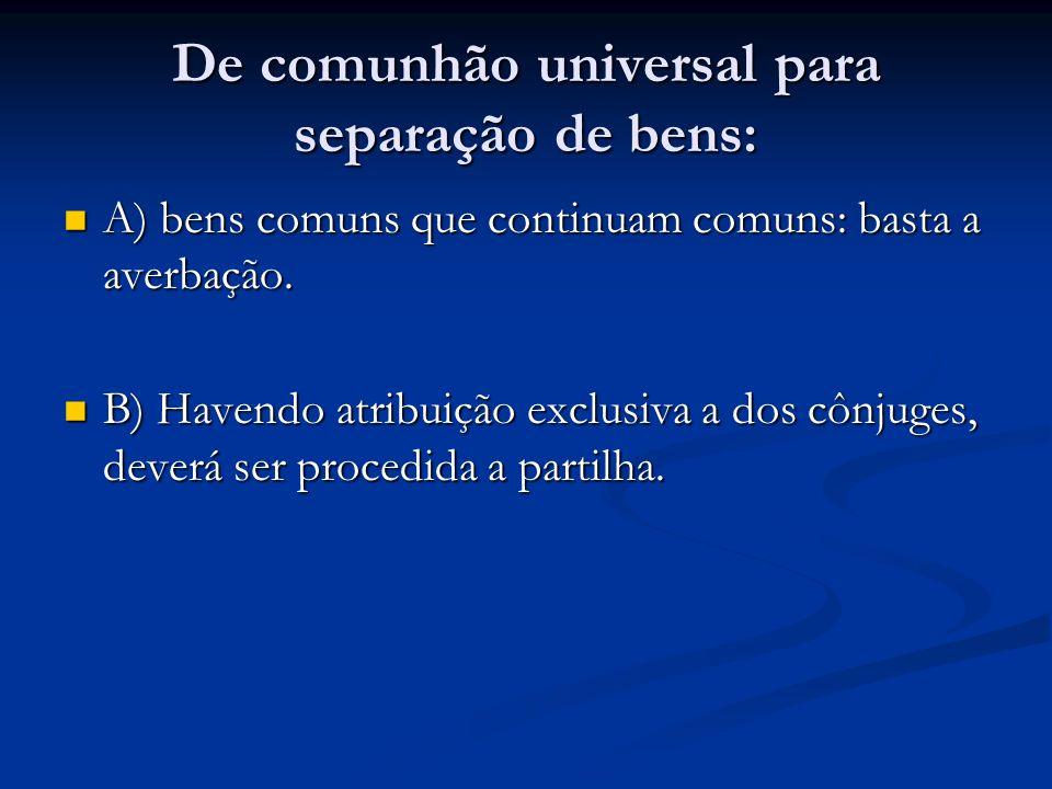 De comunhão universal para separação de bens: