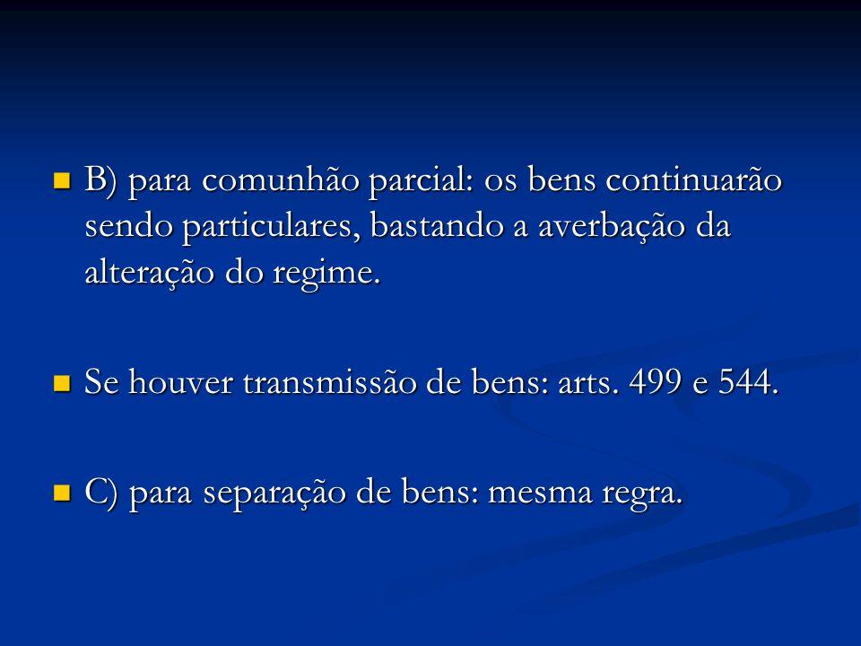B) para comunhão parcial: os bens continuarão sendo particulares, bastando a averbação da alteração do regime.