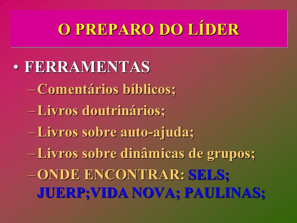 O PREPARO DO LÍDER FERRAMENTAS Comentários bíblicos;