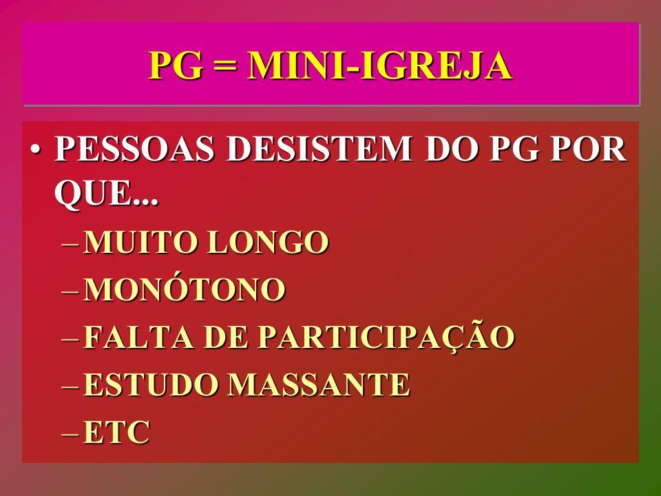 PG = MINI-IGREJA PESSOAS DESISTEM DO PG POR QUE... MUITO LONGO