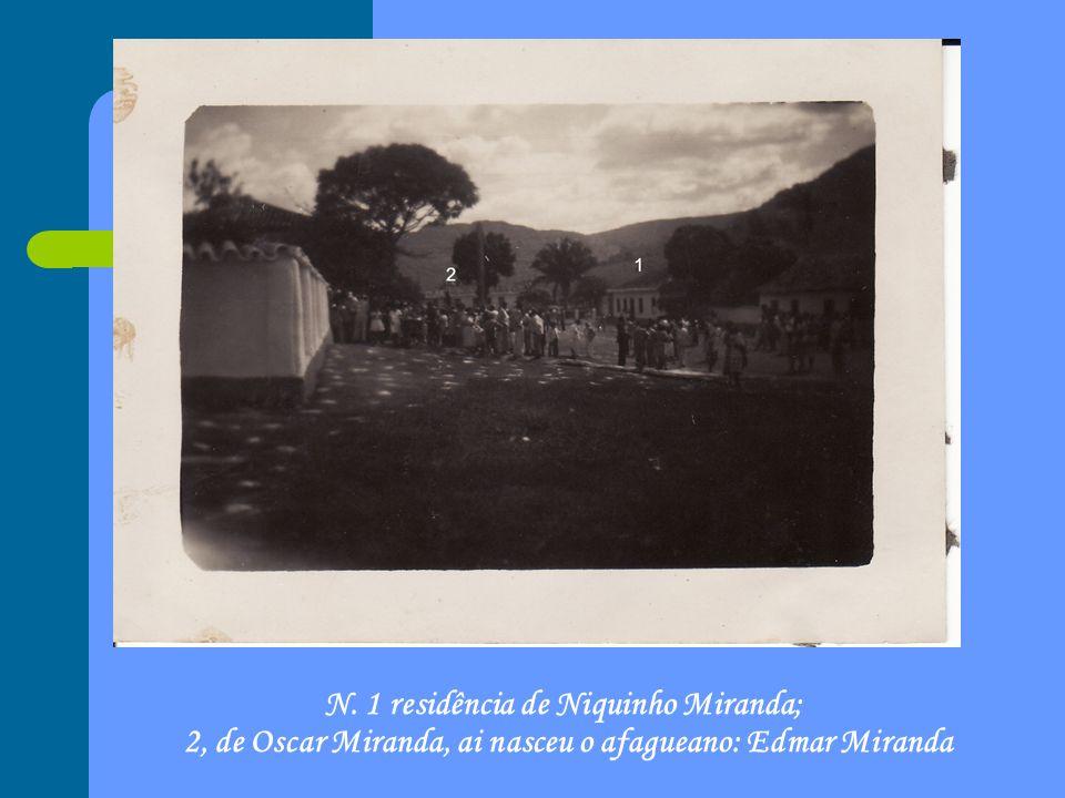N. 1 residência de Niquinho Miranda; 2, de Oscar Miranda, ai nasceu o afagueano: Edmar Miranda
