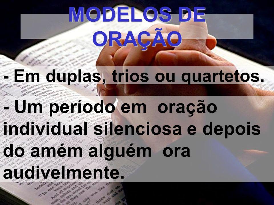 MODELOS DE ORAÇÃO - Em duplas, trios ou quartetos.