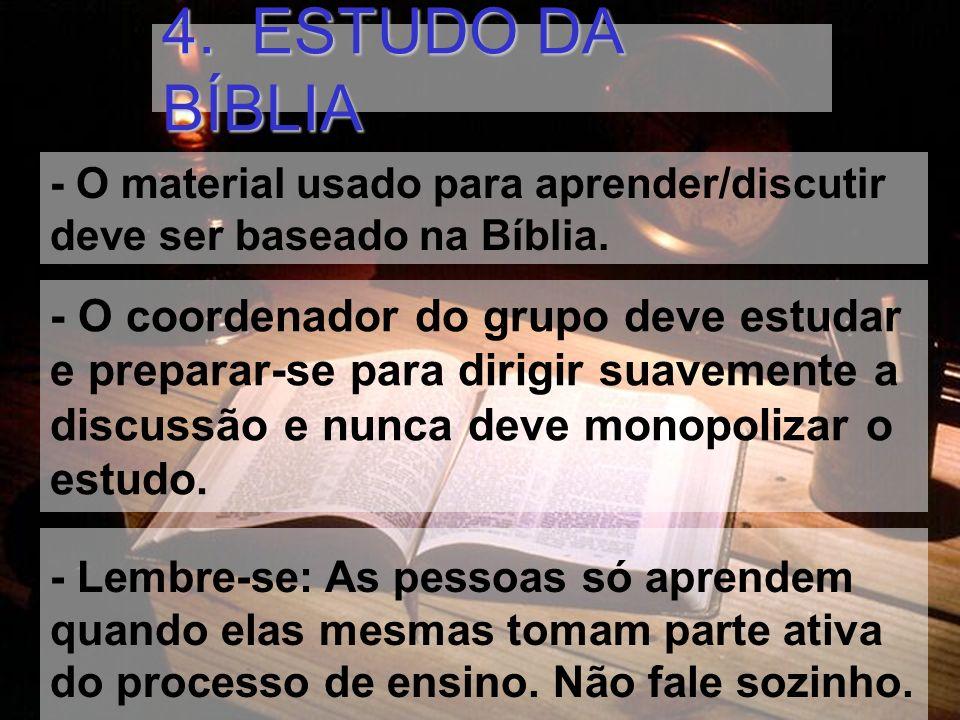 4. ESTUDO DA BÍBLIA - O material usado para aprender/discutir deve ser baseado na Bíblia.