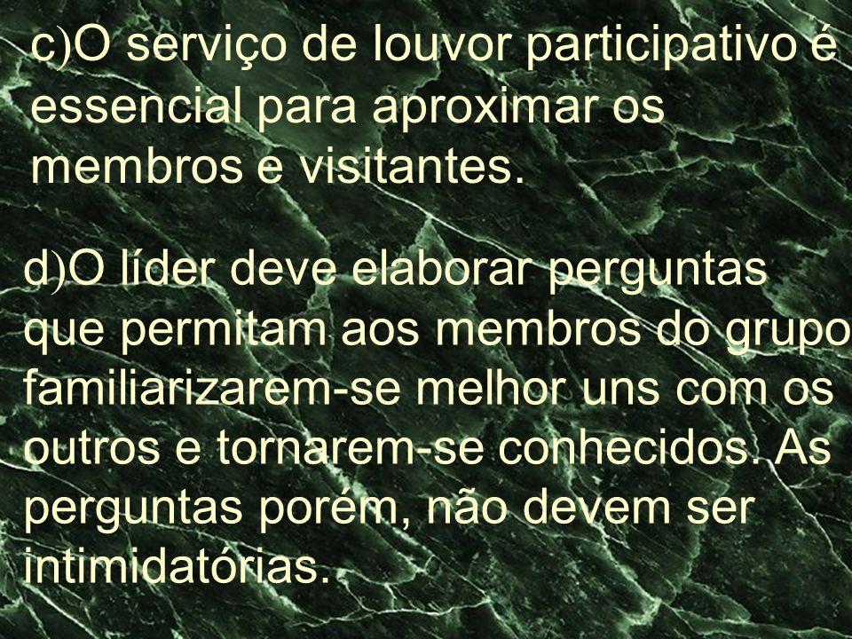 c)O serviço de louvor participativo é essencial para aproximar os membros e visitantes.