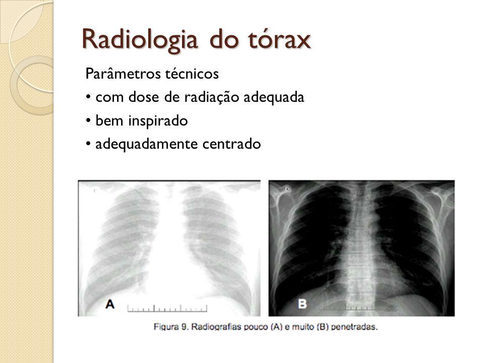 Radiologia do tórax Parâmetros técnicos • com dose de radiação adequada • bem inspirado • adequadamente centrado