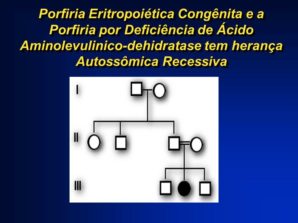 Porfiria Eritropoiética Congênita e a Porfiria por Deficiência de Ácido Aminolevulinico-dehidratase tem herança Autossômica Recessiva