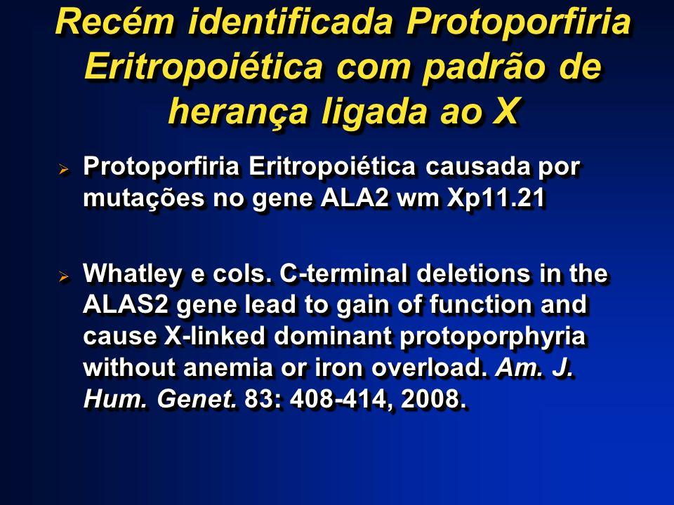 Recém identificada Protoporfiria Eritropoiética com padrão de herança ligada ao X