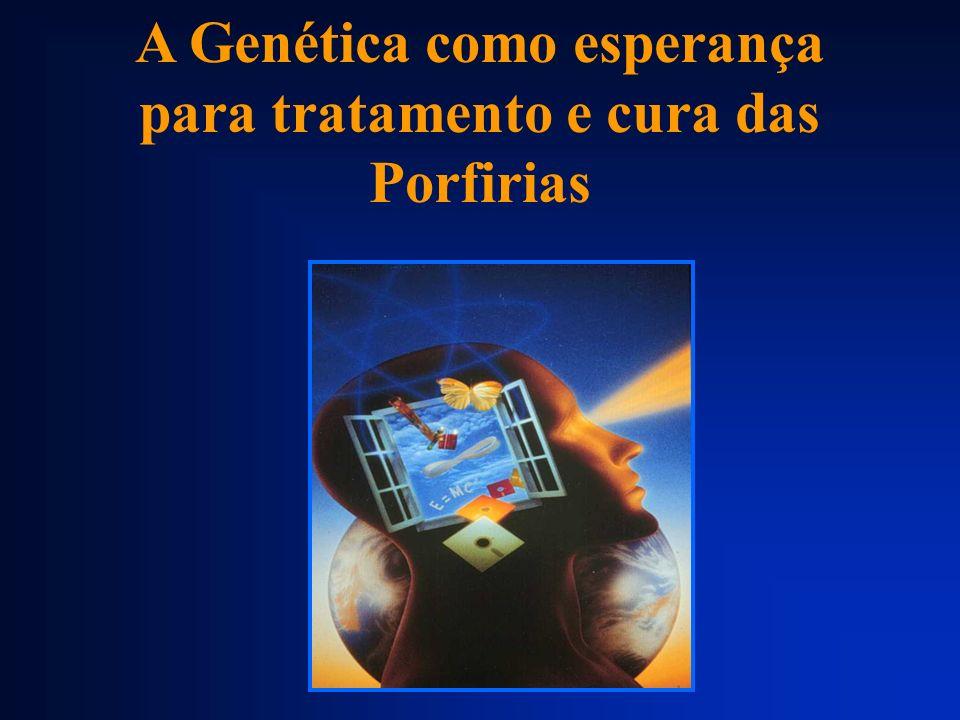 A Genética como esperança para tratamento e cura das Porfirias