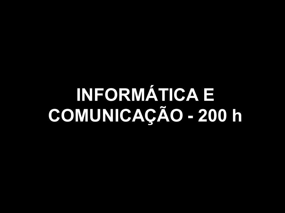 INFORMÁTICA E COMUNICAÇÃO - 200 h