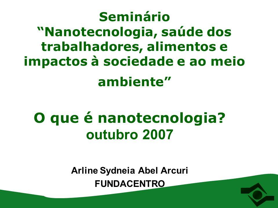 O que é nanotecnologia outubro 2007 Arline Sydneia Abel Arcuri