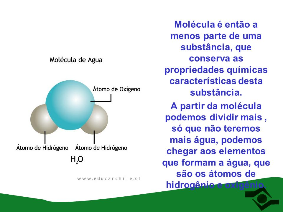 Molécula é então a menos parte de uma substância, que conserva as propriedades químicas características desta substância.