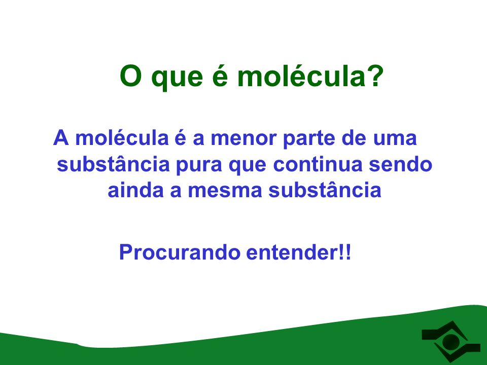 O que é molécula A molécula é a menor parte de uma substância pura que continua sendo ainda a mesma substância.