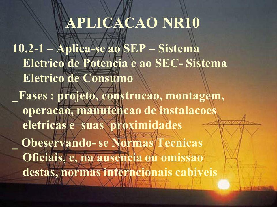 APLICACAO NR10 10.2-1 – Aplica-se ao SEP – Sistema Eletrico de Potencia e ao SEC- Sistema Eletrico de Consumo.