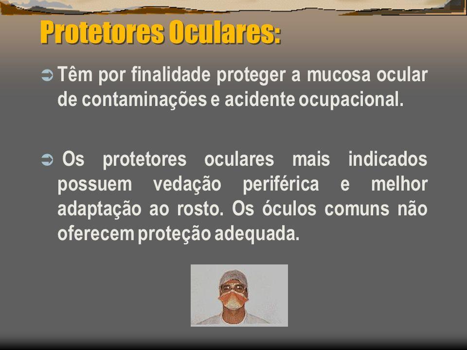Protetores Oculares: Têm por finalidade proteger a mucosa ocular de contaminações e acidente ocupacional.