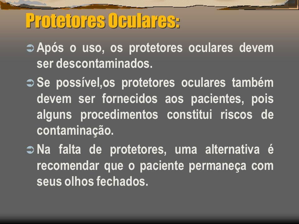 Protetores Oculares:Após o uso, os protetores oculares devem ser descontaminados.