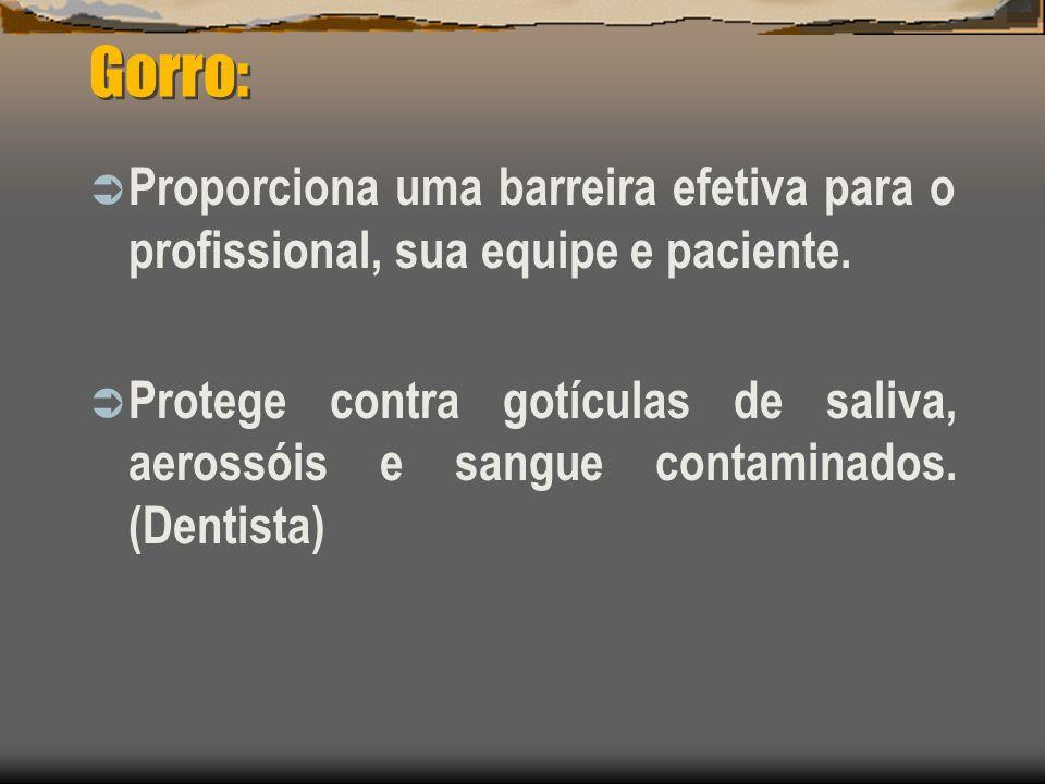 Gorro: Proporciona uma barreira efetiva para o profissional, sua equipe e paciente.