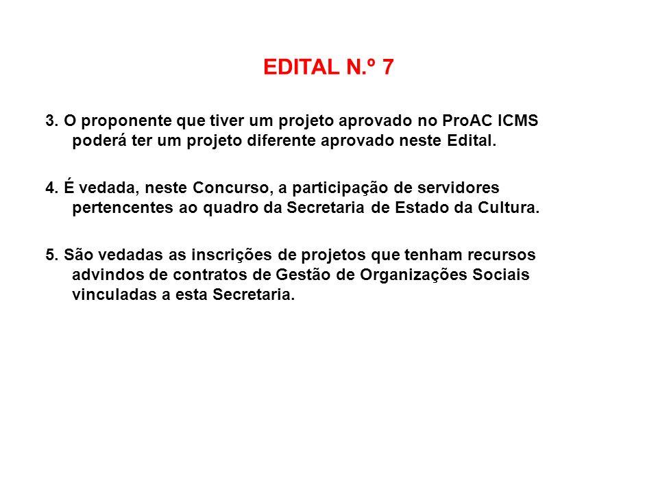 EDITAL N.º 7 3. O proponente que tiver um projeto aprovado no ProAC ICMS poderá ter um projeto diferente aprovado neste Edital.