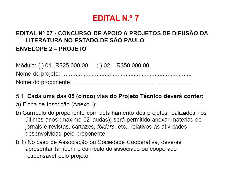 EDITAL N.º 7 EDITAL Nº 07 - CONCURSO DE APOIO A PROJETOS DE DIFUSÃO DA LITERATURA NO ESTADO DE SÃO PAULO.