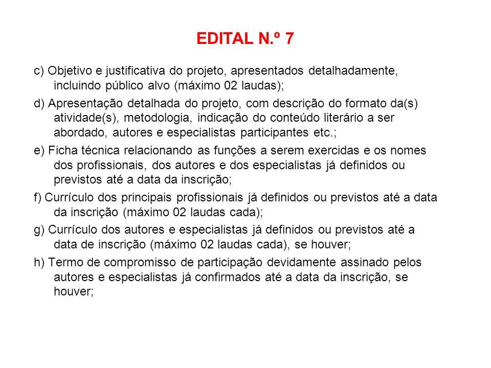 EDITAL N.º 7 c) Objetivo e justificativa do projeto, apresentados detalhadamente, incluindo público alvo (máximo 02 laudas);