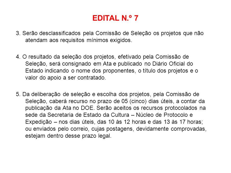 EDITAL N.º 7 3. Serão desclassificados pela Comissão de Seleção os projetos que não atendam aos requisitos mínimos exigidos.