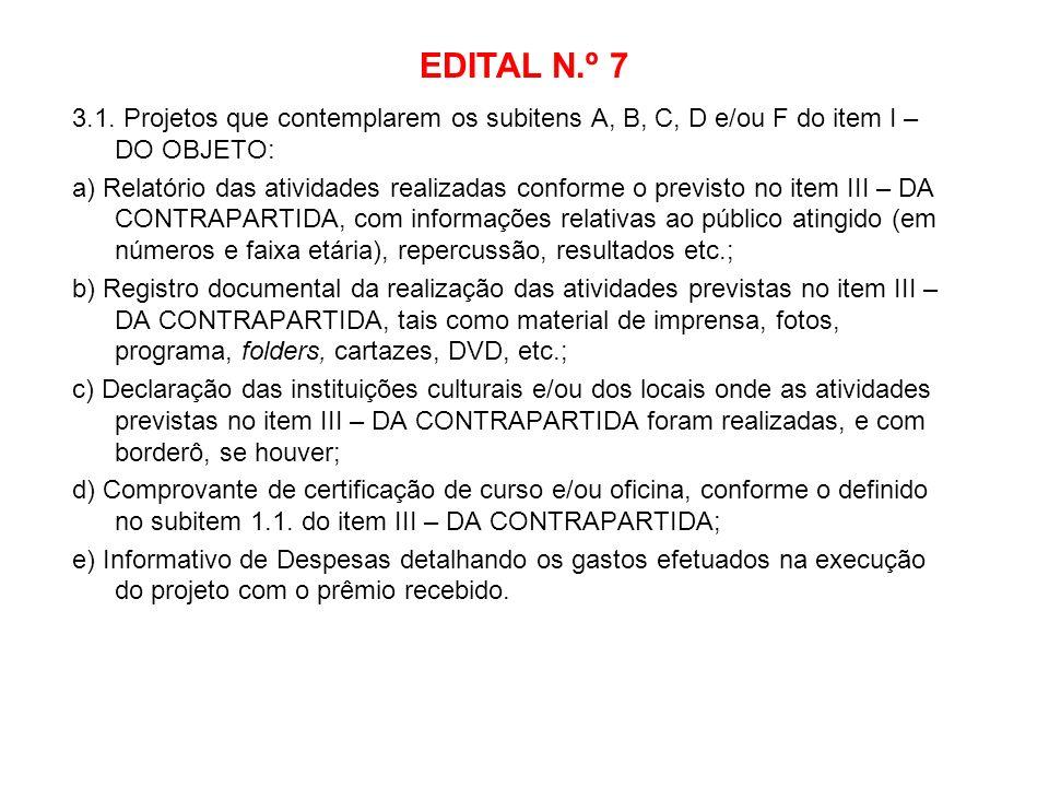 EDITAL N.º 7 3.1. Projetos que contemplarem os subitens A, B, C, D e/ou F do item I – DO OBJETO: