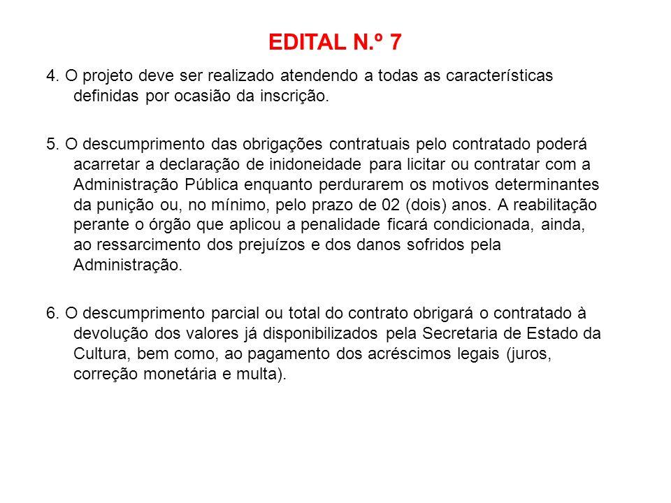 EDITAL N.º 7 4. O projeto deve ser realizado atendendo a todas as características definidas por ocasião da inscrição.