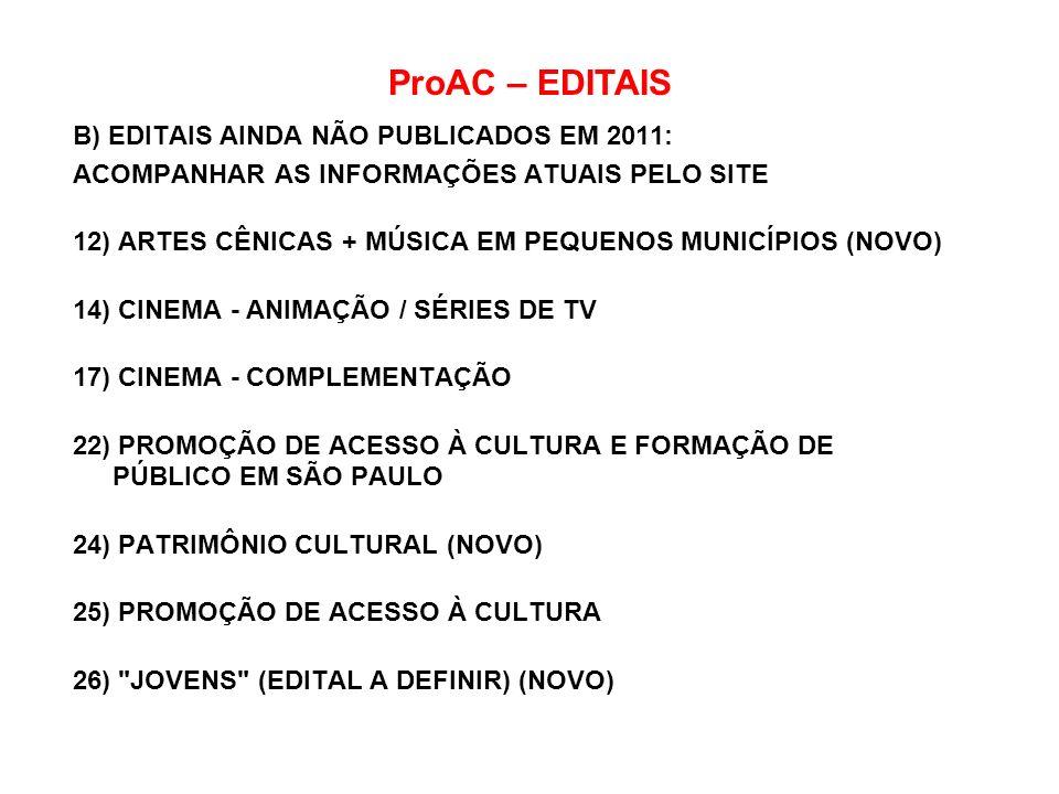 ProAC – EDITAIS B) EDITAIS AINDA NÃO PUBLICADOS EM 2011: