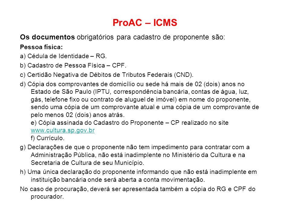 ProAC – ICMS Os documentos obrigatórios para cadastro de proponente são: Pessoa física: a) Cédula de Identidade – RG.