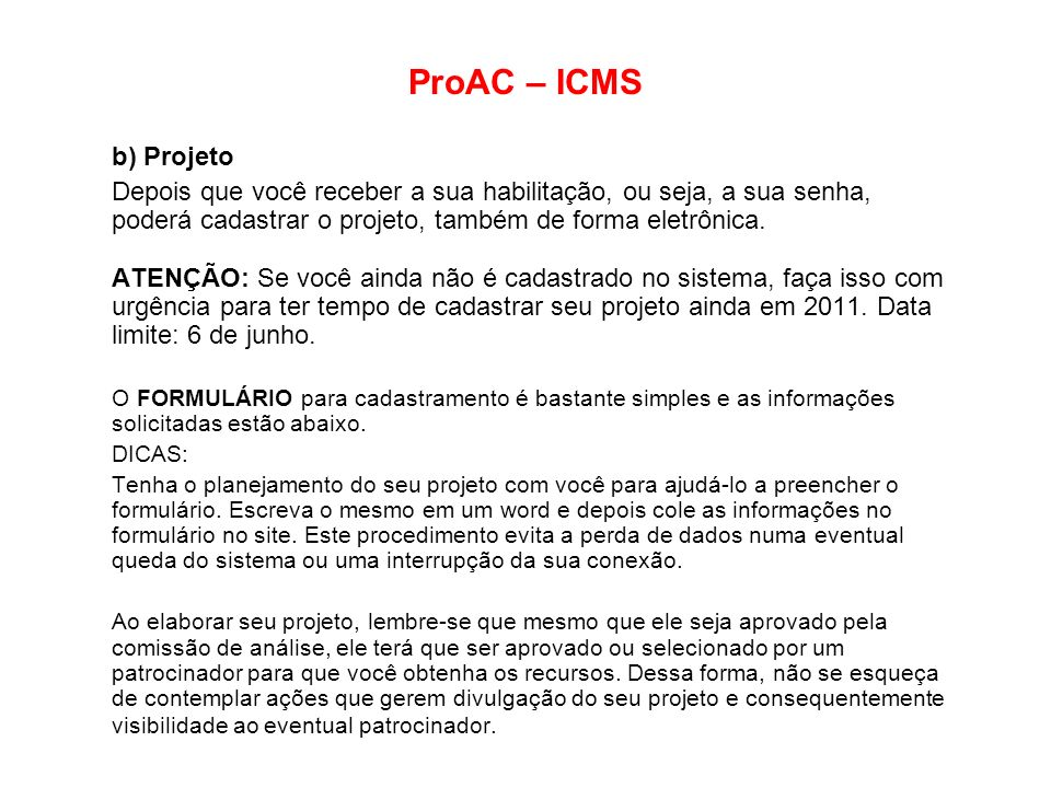 ProAC – ICMS b) Projeto. Depois que você receber a sua habilitação, ou seja, a sua senha, poderá cadastrar o projeto, também de forma eletrônica.