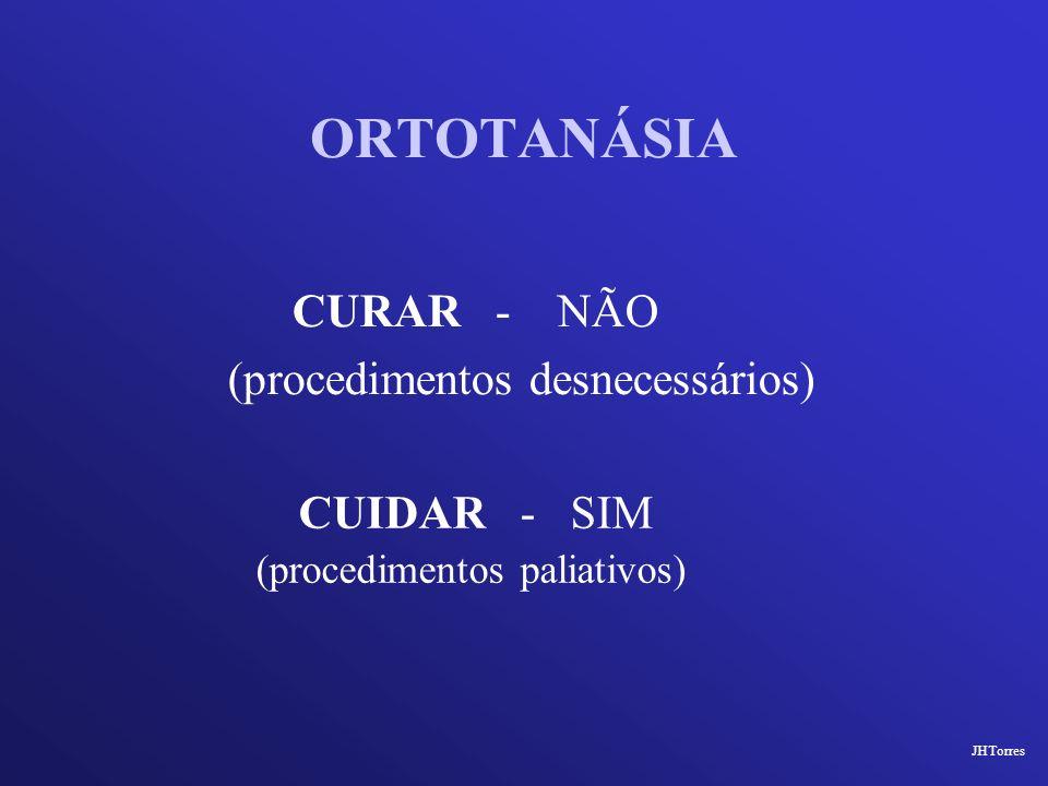 ORTOTANÁSIA CURAR - NÃO (procedimentos desnecessários) CUIDAR - SIM
