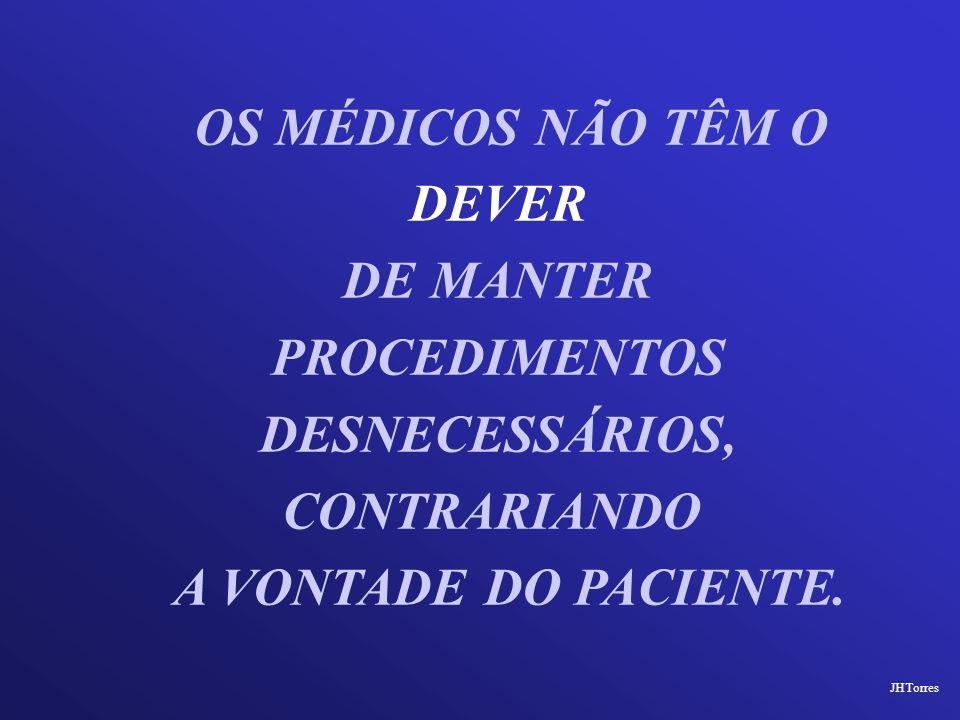 OS MÉDICOS NÃO TÊM O DEVER DE MANTER PROCEDIMENTOS DESNECESSÁRIOS,