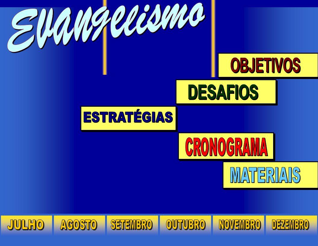 Evangelismo OBJETIVOS DESAFIOS ESTRATÉGIAS MATERIAIS CRONOGRAMA JULHO