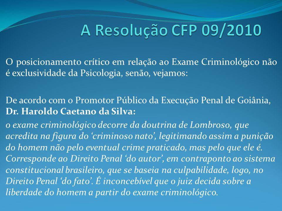 A Resolução CFP 09/2010 O posicionamento crítico em relação ao Exame Criminológico não é exclusividade da Psicologia, senão, vejamos: