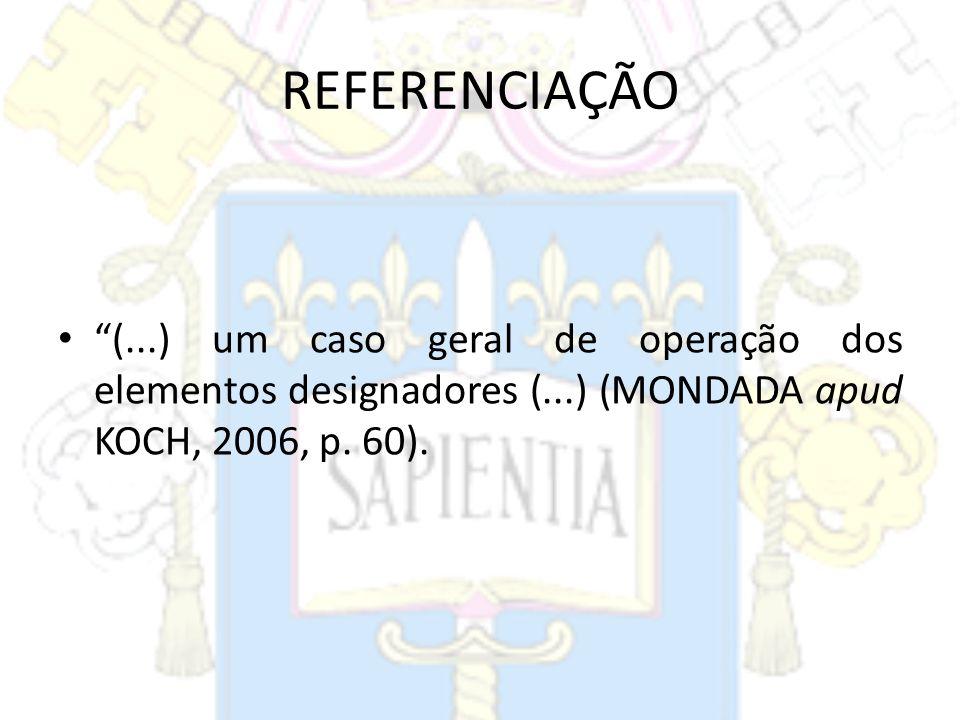 REFERENCIAÇÃO (...) um caso geral de operação dos elementos designadores (...) (MONDADA apud KOCH, 2006, p.